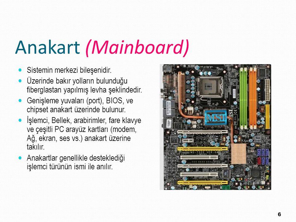 Anakart (Mainboard) Sistemin merkezi bileşenidir.