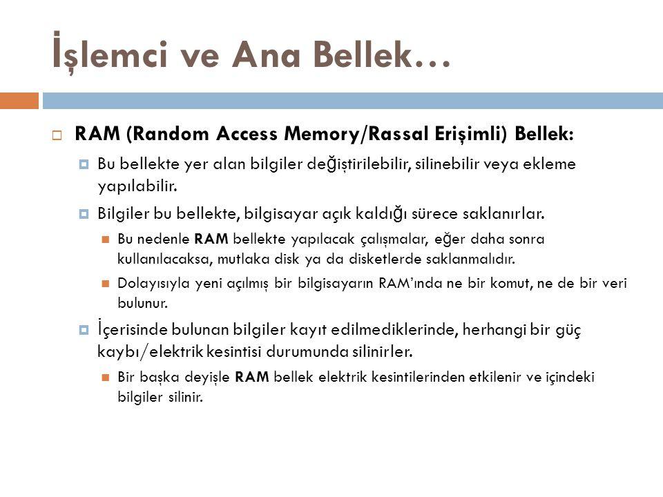 İşlemci ve Ana Bellek… RAM (Random Access Memory/Rassal Erişimli) Bellek:
