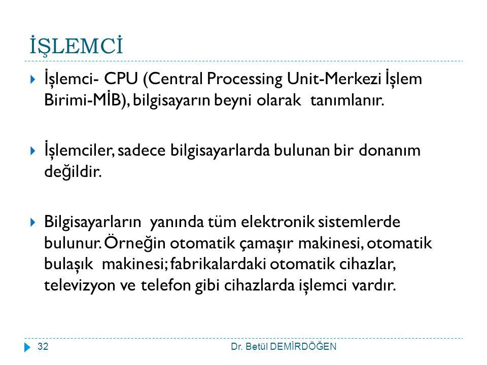 İŞLEMCİ İşlemci- CPU (Central Processing Unit-Merkezi İşlem Birimi-MİB), bilgisayarın beyni olarak tanımlanır.