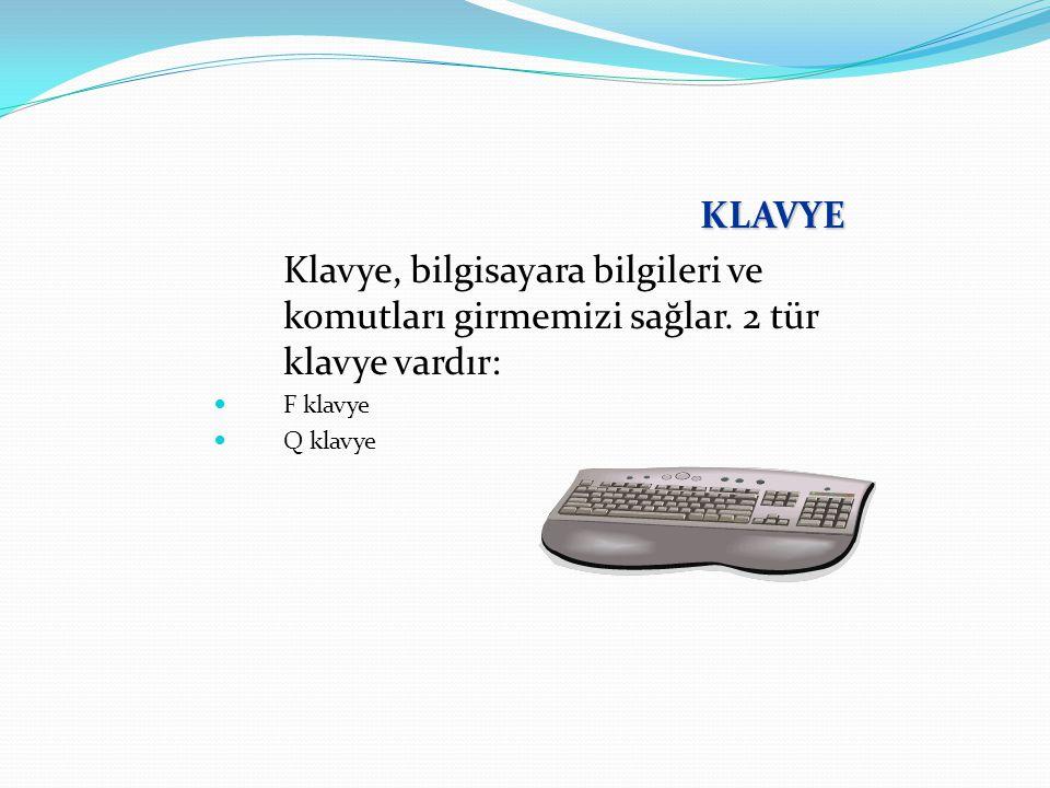 KLAVYE Klavye, bilgisayara bilgileri ve komutları girmemizi sağlar. 2 tür klavye vardır: F klavye.
