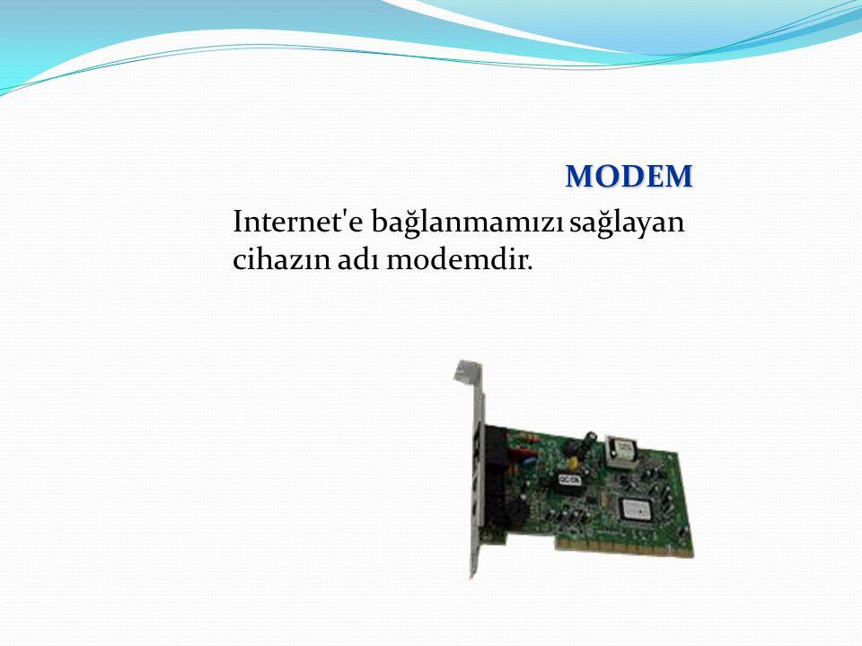 MODEM Internet e bağlanmamızı sağlayan cihazın adı modemdir.
