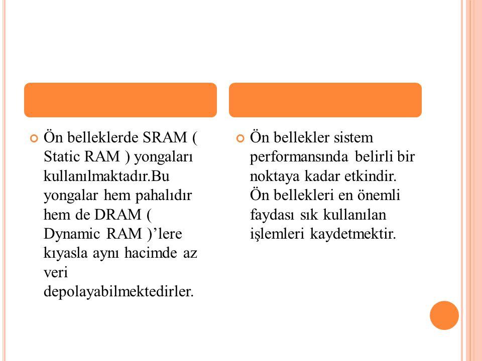 Ön belleklerde SRAM ( Static RAM ) yongaları kullanılmaktadır