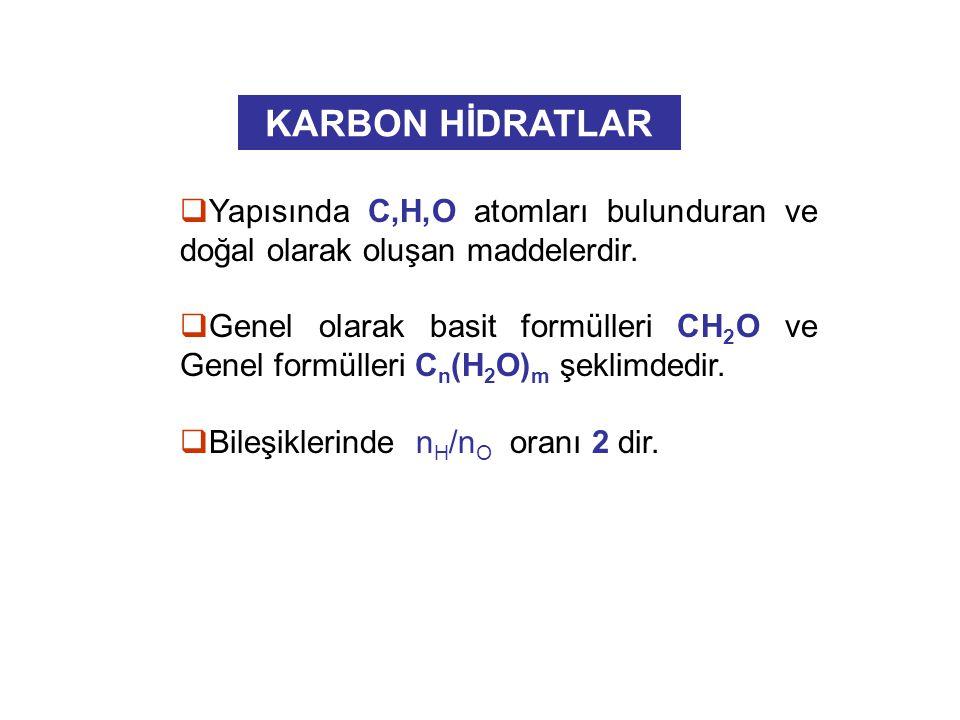 KARBON HİDRATLAR Yapısında C,H,O atomları bulunduran ve doğal olarak oluşan maddelerdir.