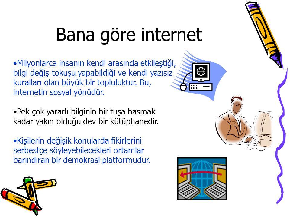 Bana göre internet