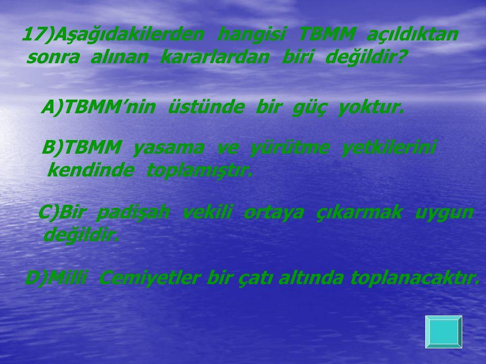 17)Aşağıdakilerden hangisi TBMM açıldıktan