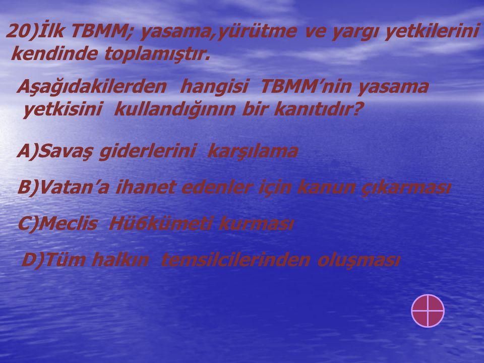 20)İlk TBMM; yasama,yürütme ve yargı yetkilerini