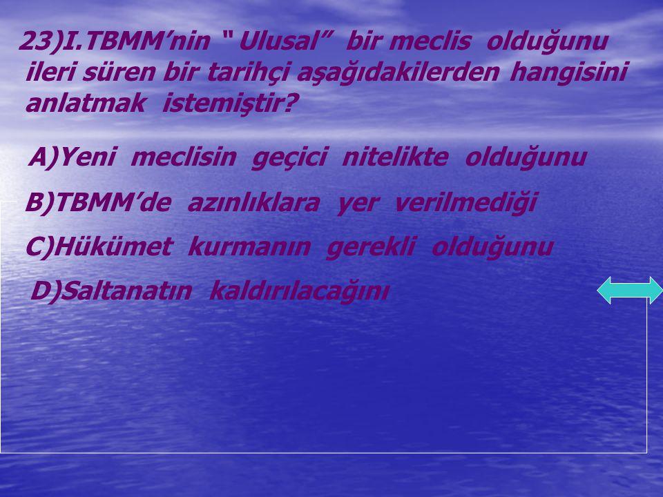 23)I.TBMM'nin Ulusal bir meclis olduğunu