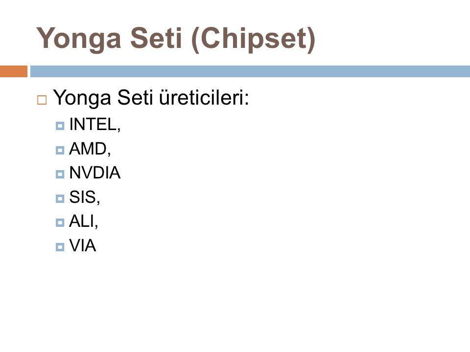 Yonga Seti (Chipset) Yonga Seti üreticileri: INTEL, AMD, NVDIA SIS,