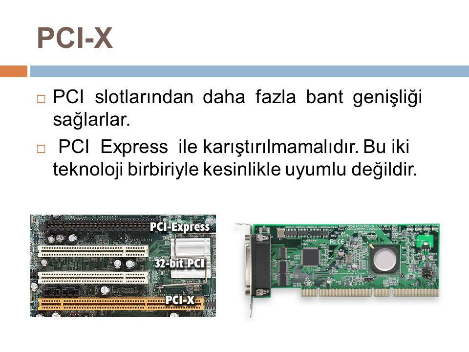 PCI-X PCI slotlarından daha fazla bant genişliği sağlarlar.