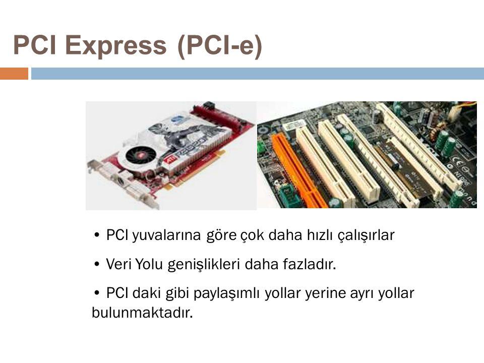 PCI Express (PCI-e) PCI yuvalarına göre çok daha hızlı çalışırlar