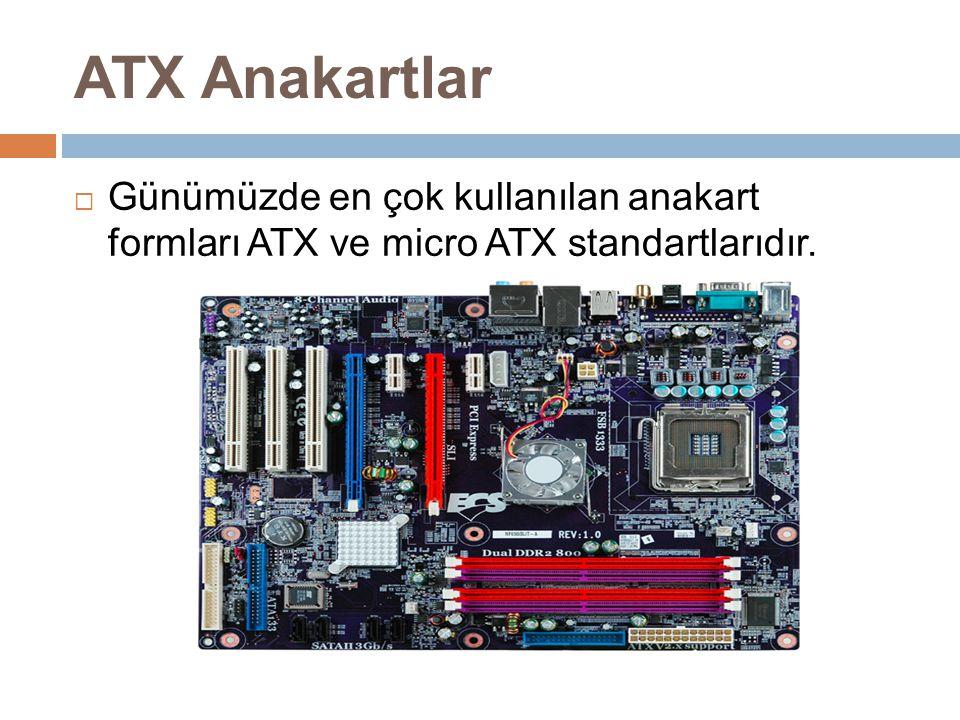 ATX Anakartlar Günümüzde en çok kullanılan anakart formları ATX ve micro ATX standartlarıdır.