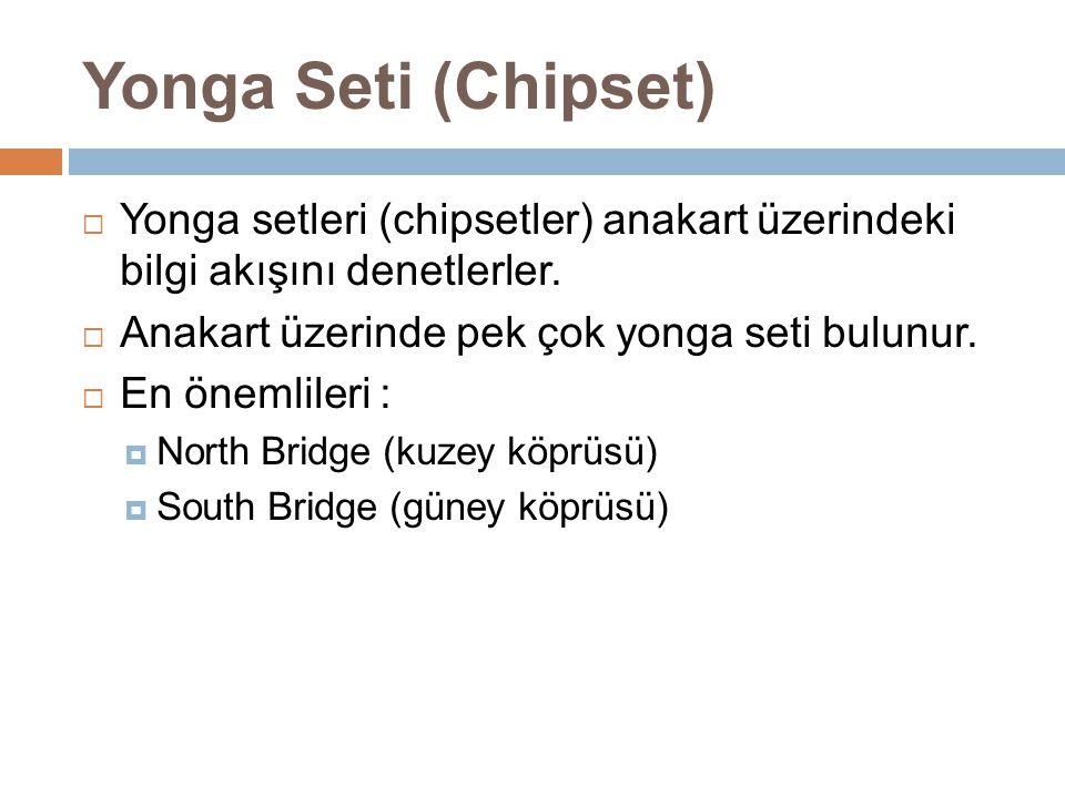Yonga Seti (Chipset) Yonga setleri (chipsetler) anakart üzerindeki bilgi akışını denetlerler. Anakart üzerinde pek çok yonga seti bulunur.