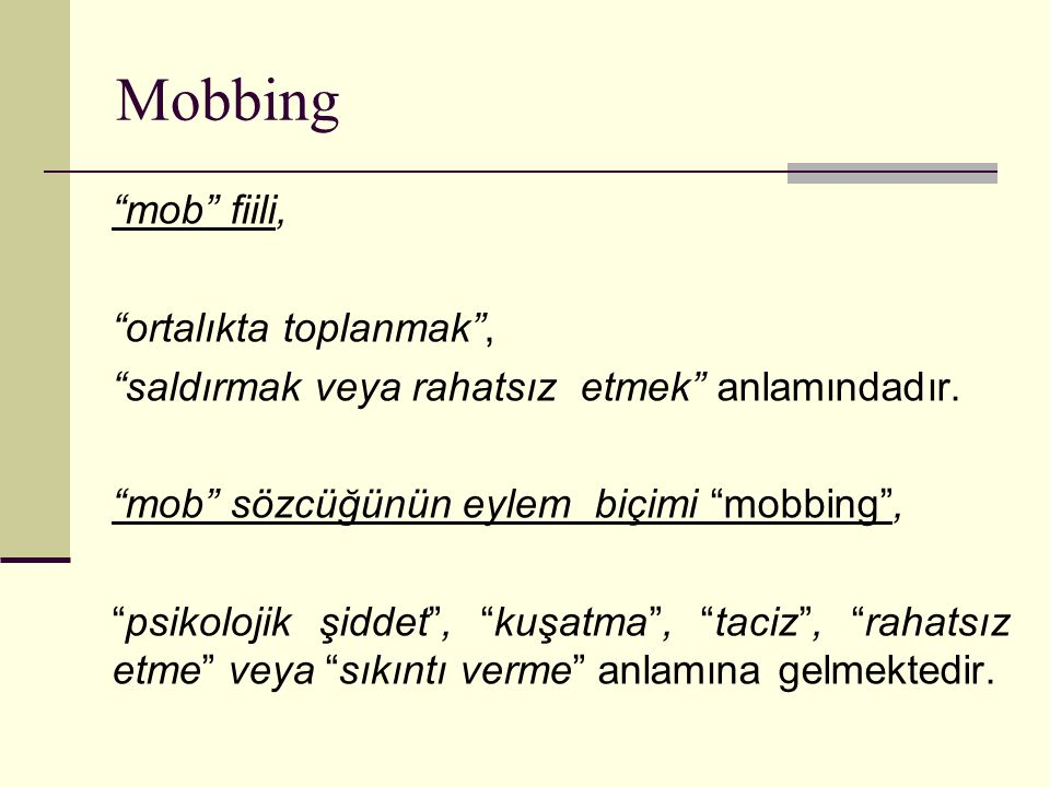 Mobbing mob fiili, ortalıkta toplanmak ,