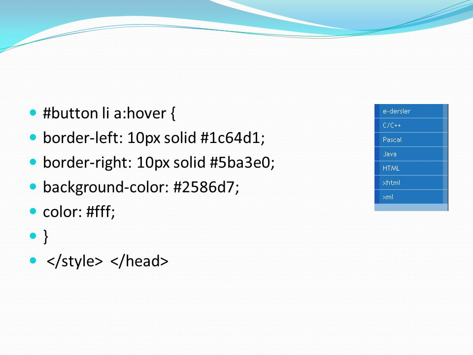 #button li a:hover { border-left: 10px solid #1c64d1; border-right: 10px solid #5ba3e0; background-color: #2586d7;