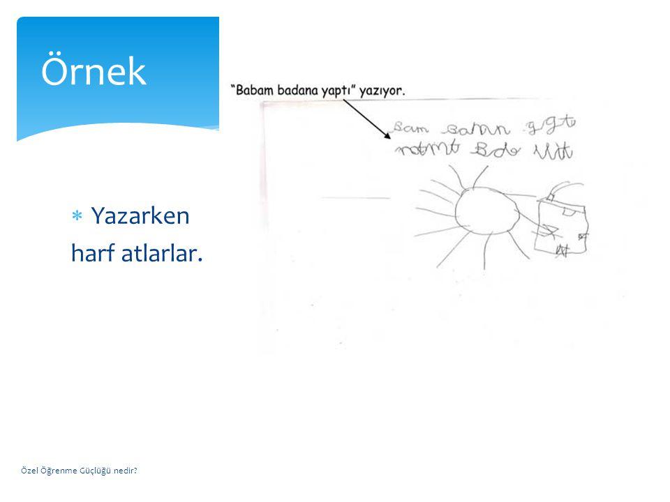 Örnek Yazarken harf atlarlar. Özel Öğrenme Güçlüğü nedir