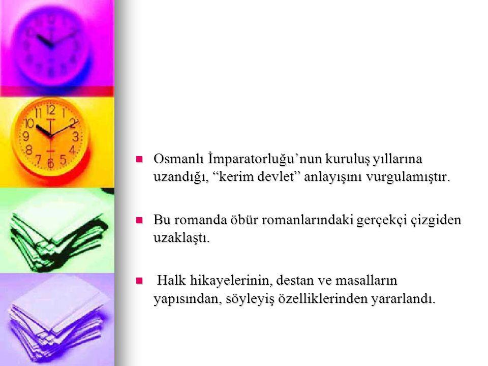 Osmanlı İmparatorluğu'nun kuruluş yıllarına uzandığı, kerim devlet anlayışını vurgulamıştır.
