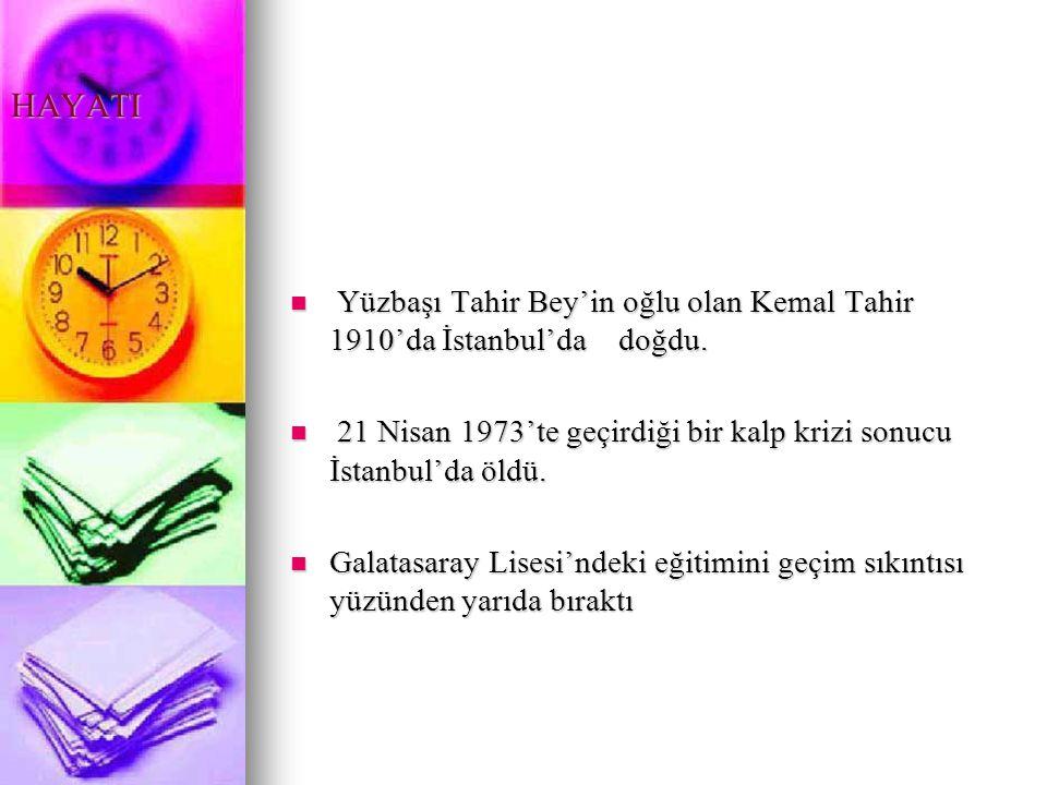 HAYATI Yüzbaşı Tahir Bey'in oğlu olan Kemal Tahir 1910'da İstanbul'da doğdu. 21 Nisan 1973'te geçirdiği bir kalp krizi sonucu İstanbul'da öldü.