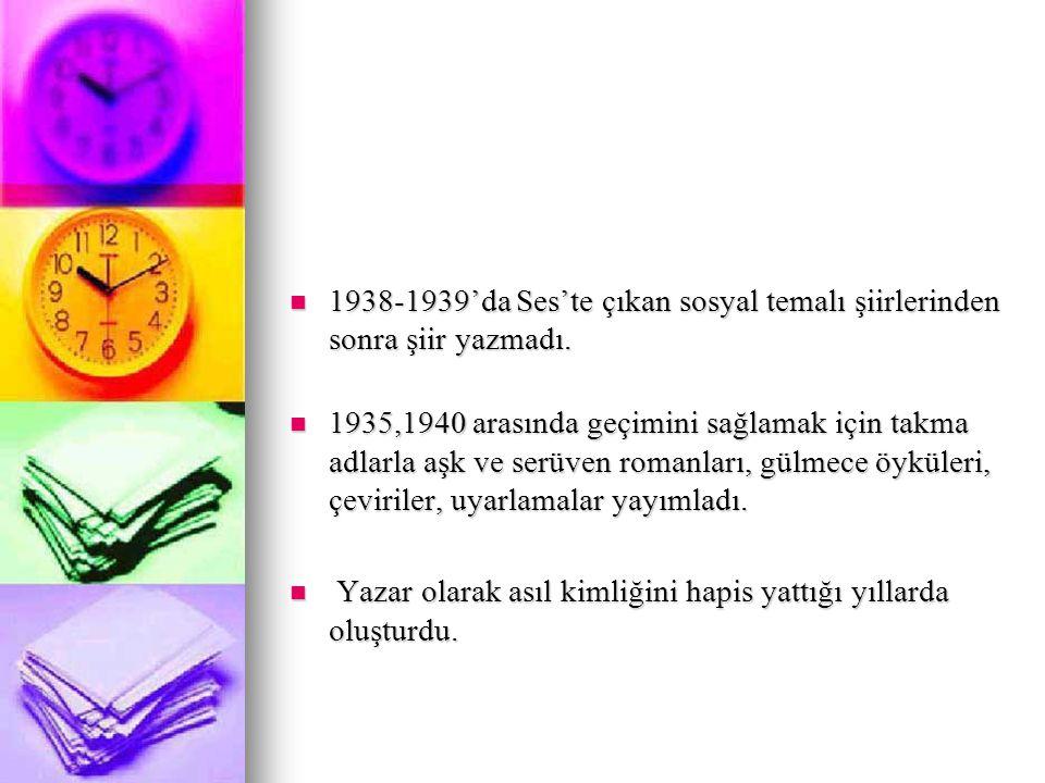 1938-1939'da Ses'te çıkan sosyal temalı şiirlerinden sonra şiir yazmadı.