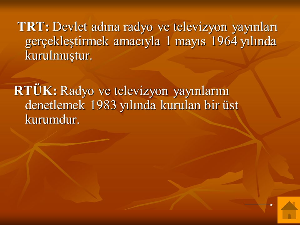 TRT: Devlet adına radyo ve televizyon yayınları gerçekleştirmek amacıyla 1 mayıs 1964 yılında kurulmuştur.