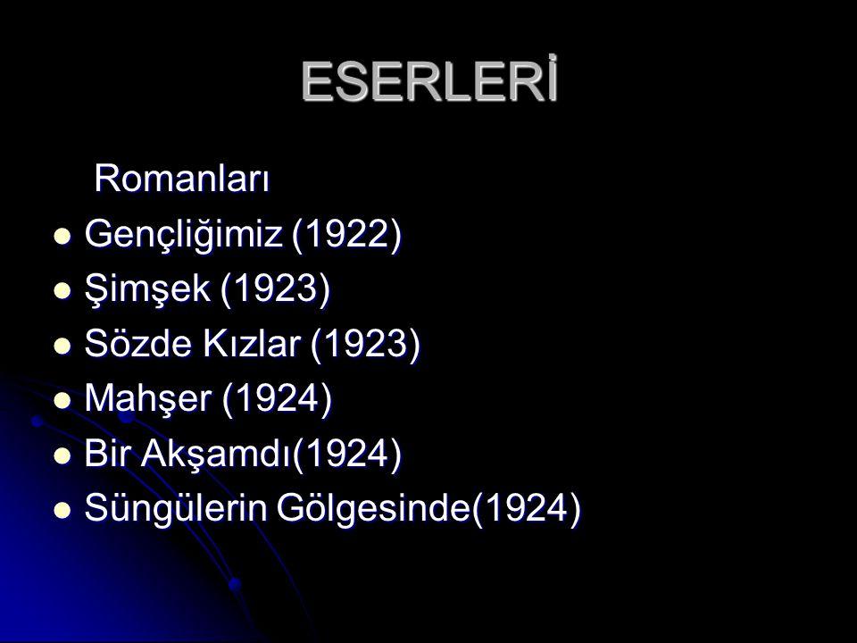 ESERLERİ Romanları Gençliğimiz (1922) Şimşek (1923)