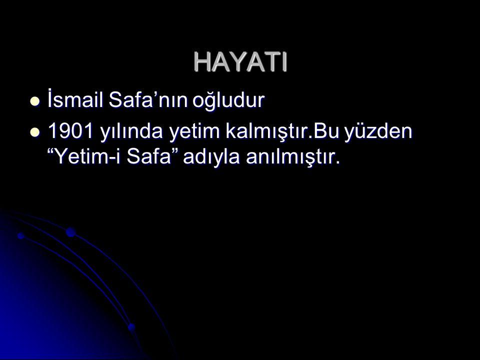 HAYATI İsmail Safa'nın oğludur