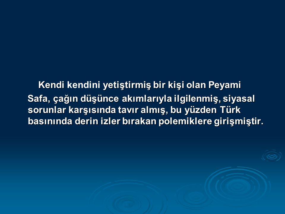 Kendi kendini yetiştirmiş bir kişi olan Peyami Safa, çağın düşünce akımlarıyla ilgilenmiş, siyasal sorunlar karşısında tavır almış, bu yüzden Türk basınında derin izler bırakan polemiklere girişmiştir.