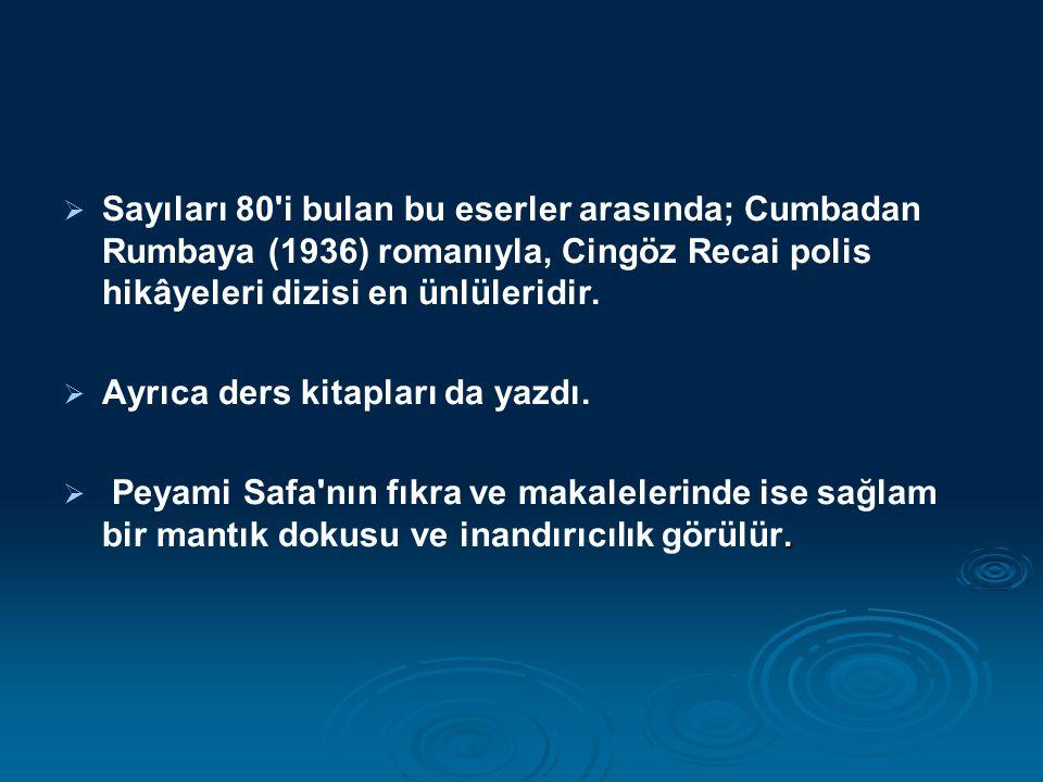 Sayıları 80 i bulan bu eserler arasında; Cumbadan Rumbaya (1936) romanıyla, Cingöz Recai polis hikâyeleri dizisi en ünlüleridir.