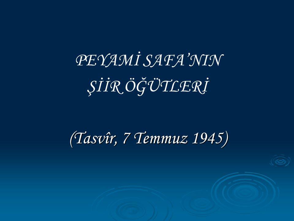 PEYAMİ SAFA'NIN ŞİİR ÖĞÜTLERİ (Tasvîr, 7 Temmuz 1945)