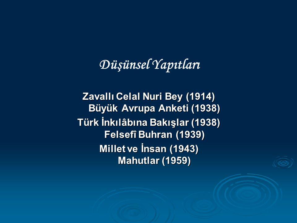 Düşünsel Yapıtları Zavallı Celal Nuri Bey (1914) Büyük Avrupa Anketi (1938) Türk İnkılâbına Bakışlar (1938) Felsefî Buhran (1939)
