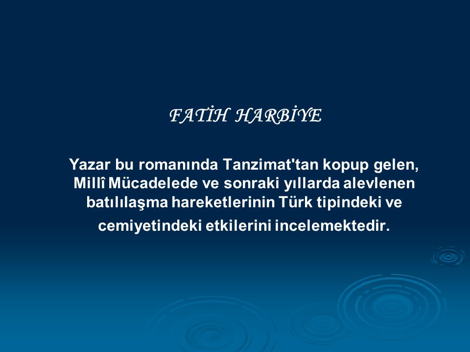 FATİH HARBİYE Yazar bu romanında Tanzimat tan kopup gelen, Millî Mücadelede ve sonraki yıllarda alevlenen batılılaşma hareketlerinin Türk tipindeki ve cemiyetindeki etkilerini incelemektedir.