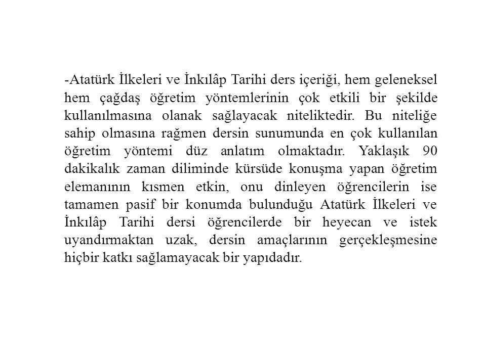 -Atatürk İlkeleri ve İnkılâp Tarihi ders içeriği, hem geleneksel hem çağdaş öğretim yöntemlerinin çok etkili bir şekilde kullanılmasına olanak sağlayacak niteliktedir.