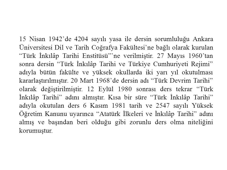 15 Nisan 1942'de 4204 sayılı yasa ile dersin sorumluluğu Ankara Üniversitesi Dil ve Tarih Coğrafya Fakültesi'ne bağlı olarak kurulan Türk İnkılâp Tarihi Enstitüsü 'ne verilmiştir.