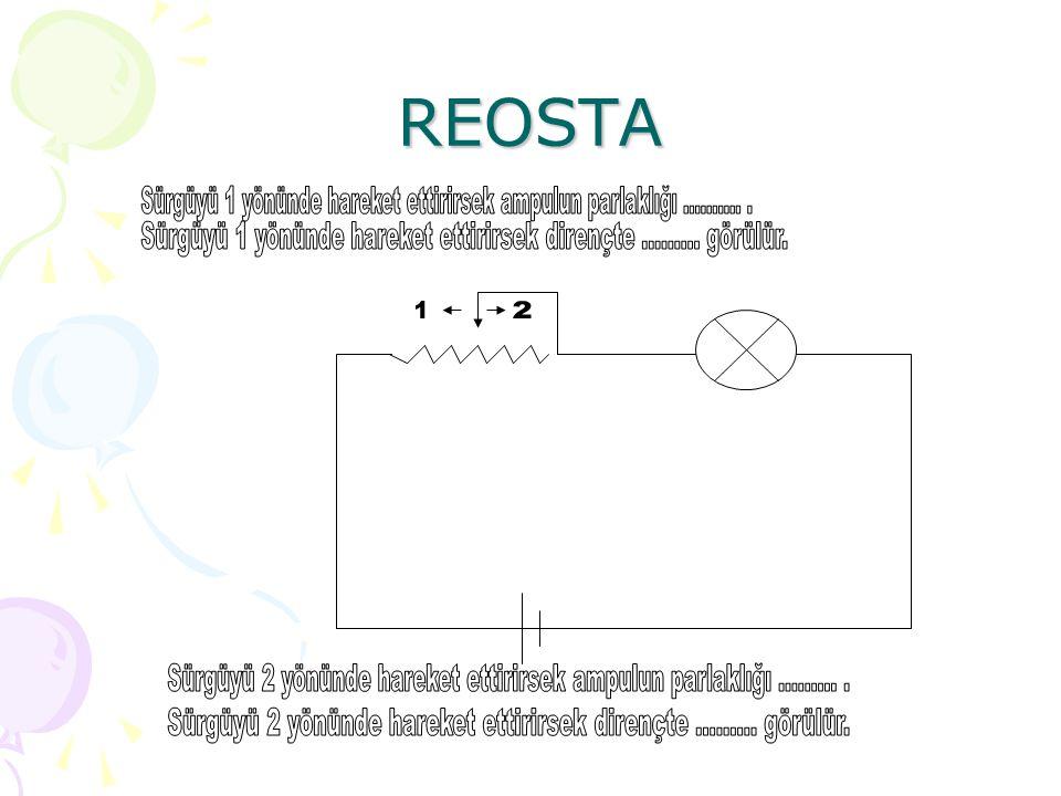 REOSTA Sürgüyü 1 yönünde hareket ettirirsek ampulun parlaklığı .......... . Sürgüyü 1 yönünde hareket ettirirsek dirençte ......... görülür.
