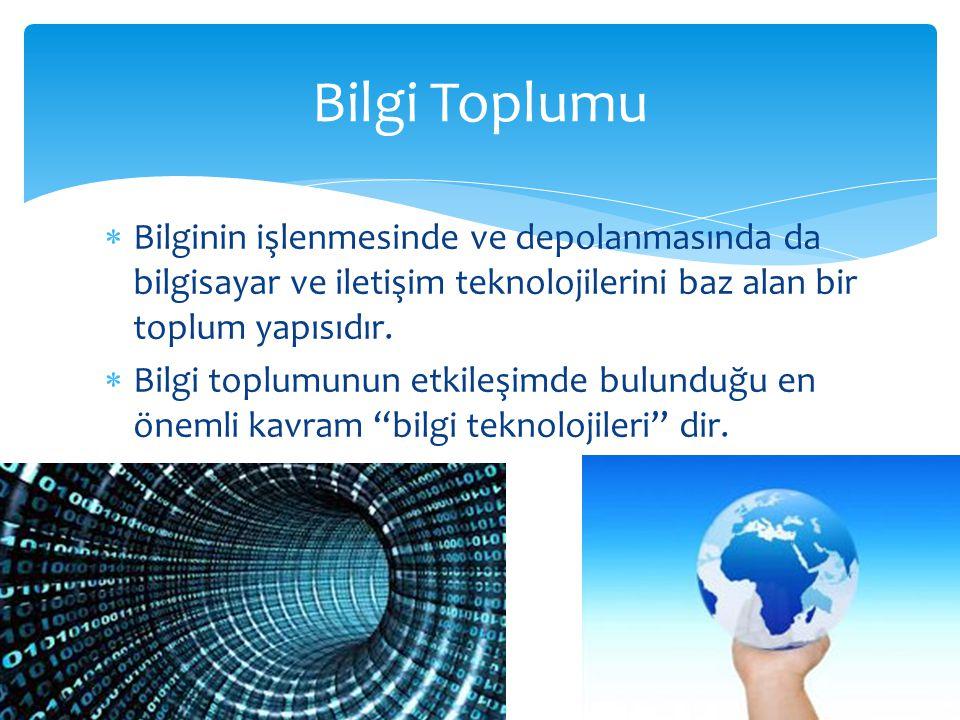 Bilgi Toplumu Bilginin işlenmesinde ve depolanmasında da bilgisayar ve iletişim teknolojilerini baz alan bir toplum yapısıdır.