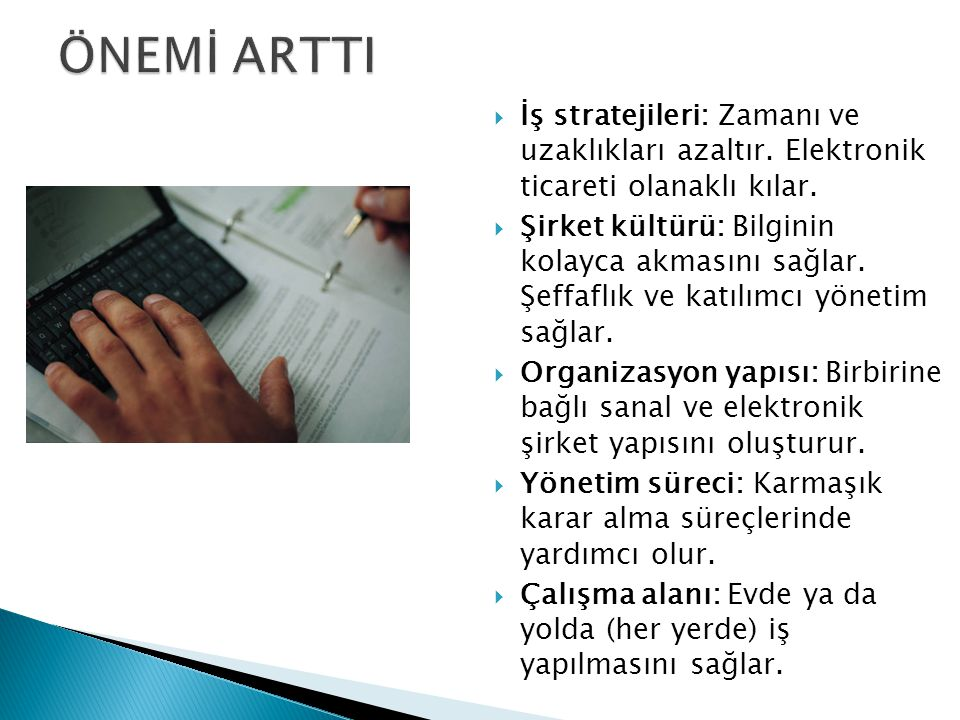 ÖNEMİ ARTTI İş stratejileri: Zamanı ve uzaklıkları azaltır. Elektronik ticareti olanaklı kılar.