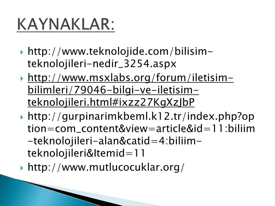 KAYNAKLAR: http://www.teknolojide.com/bilisim- teknolojileri-nedir_3254.aspx.