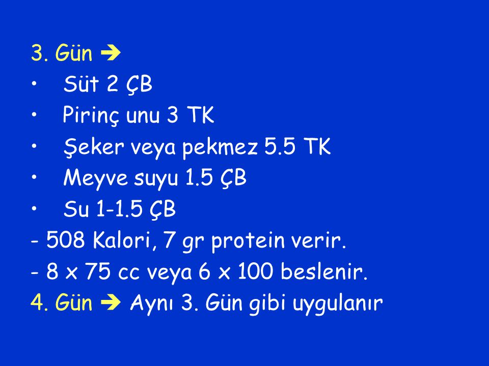 3. Gün  Süt 2 ÇB. Pirinç unu 3 TK. Şeker veya pekmez 5.5 TK. Meyve suyu 1.5 ÇB. Su 1-1.5 ÇB. - 508 Kalori, 7 gr protein verir.