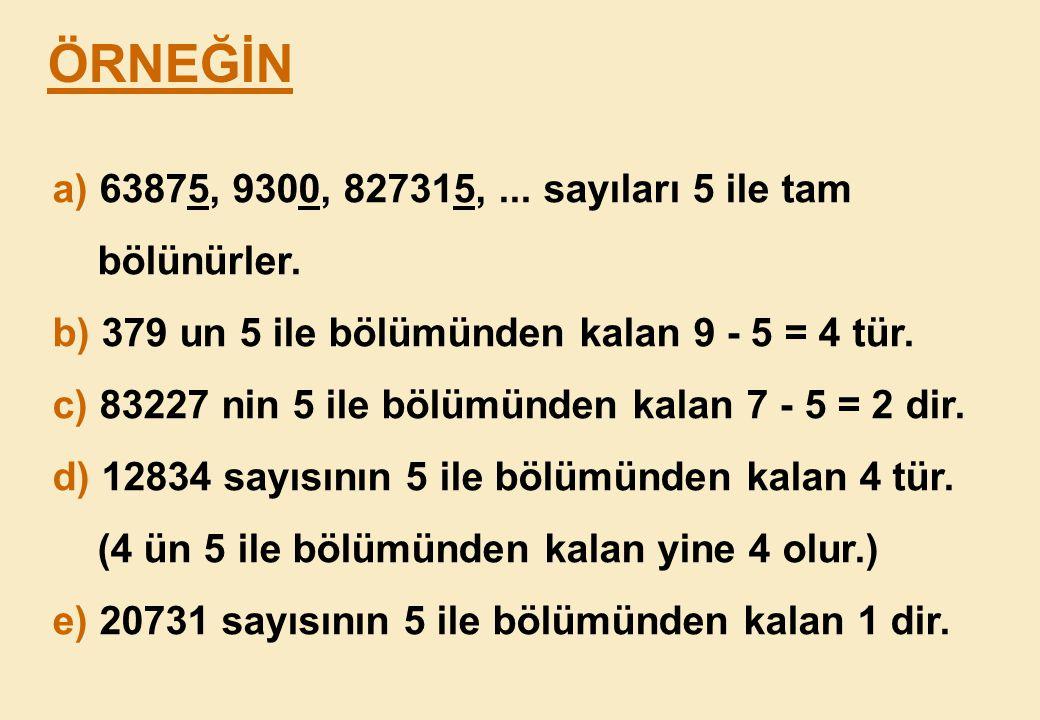 ÖRNEĞİN a) 63875, 9300, 827315, ... sayıları 5 ile tam bölünürler.