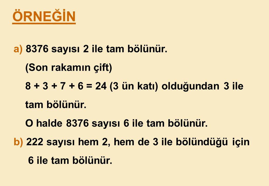 ÖRNEĞİN a) 8376 sayısı 2 ile tam bölünür. (Son rakamın çift)