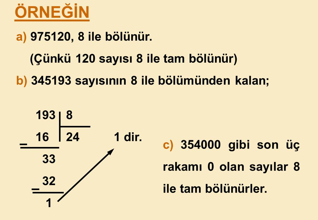 ÖRNEĞİN a) 975120, 8 ile bölünür. (Çünkü 120 sayısı 8 ile tam bölünür)