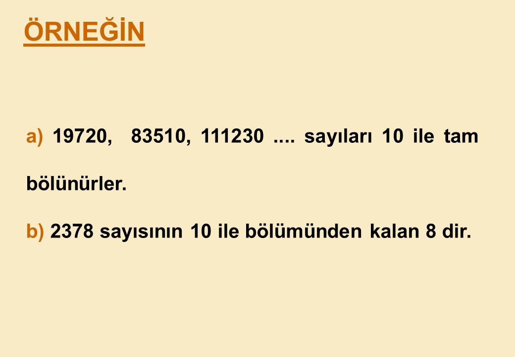 ÖRNEĞİN a) 19720, 83510, 111230 .... sayıları 10 ile tam bölünürler.