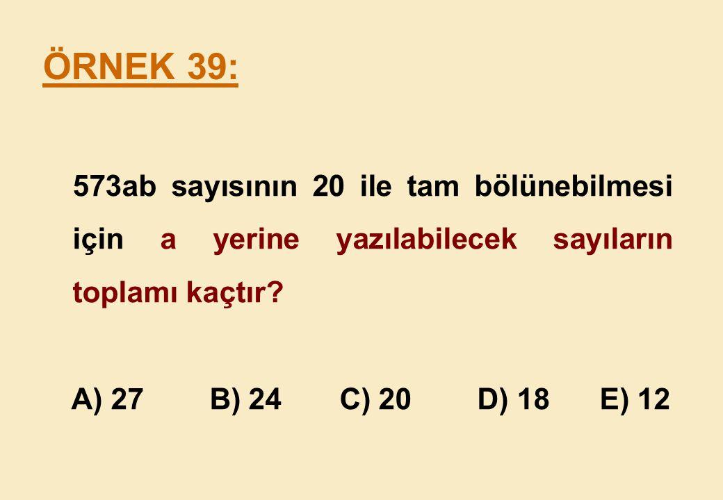 573ab sayısının 20 ile tam bölünebilmesi için a yerine yazılabilecek sayıların toplamı kaçtır