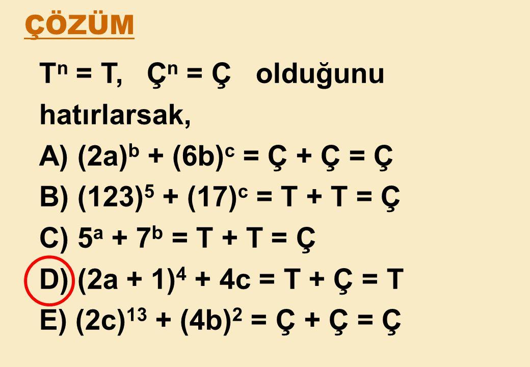 Tn = T, Çn = Ç olduğunu hatırlarsak, A) (2a)b + (6b)c = Ç + Ç = Ç