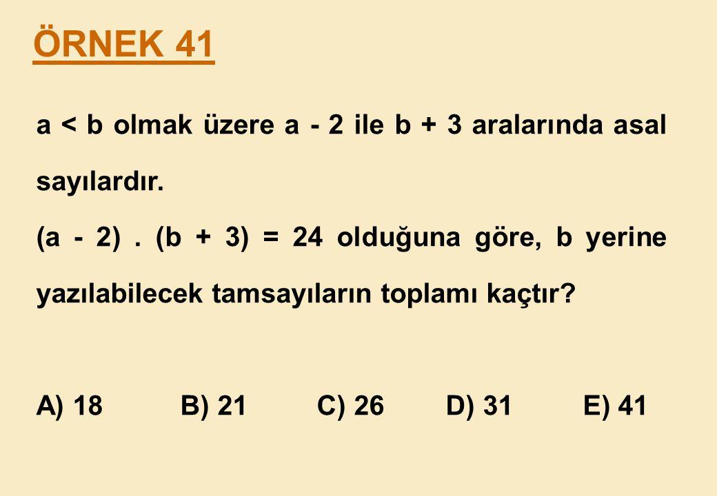 ÖRNEK 41 a < b olmak üzere a - 2 ile b + 3 aralarında asal sayılardır.