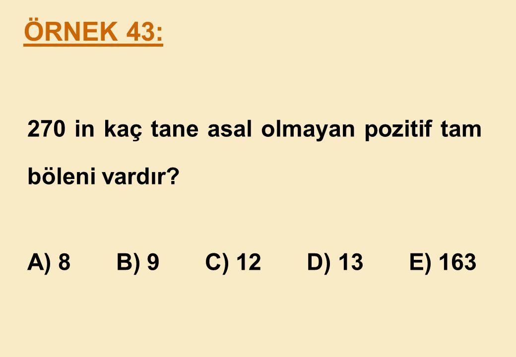 ÖRNEK 43: 270 in kaç tane asal olmayan pozitif tam böleni vardır