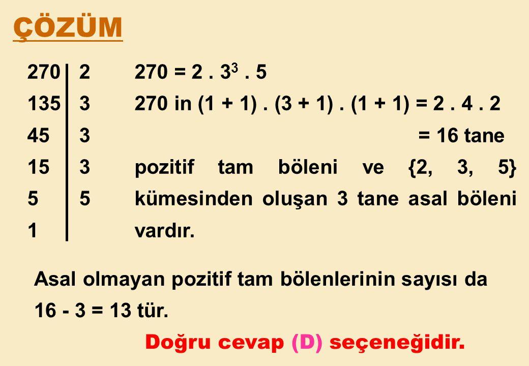 ÇÖZÜM 270 = 2 . 33 . 5. 270 in (1 + 1) . (3 + 1) . (1 + 1) = 2 . 4 . 2. = 16 tane.