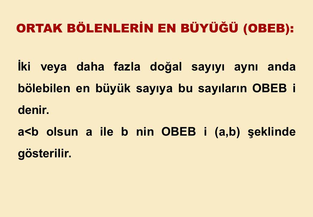 İki veya daha fazla doğal sayıyı aynı anda bölebilen en büyük sayıya bu sayıların OBEB i denir.
