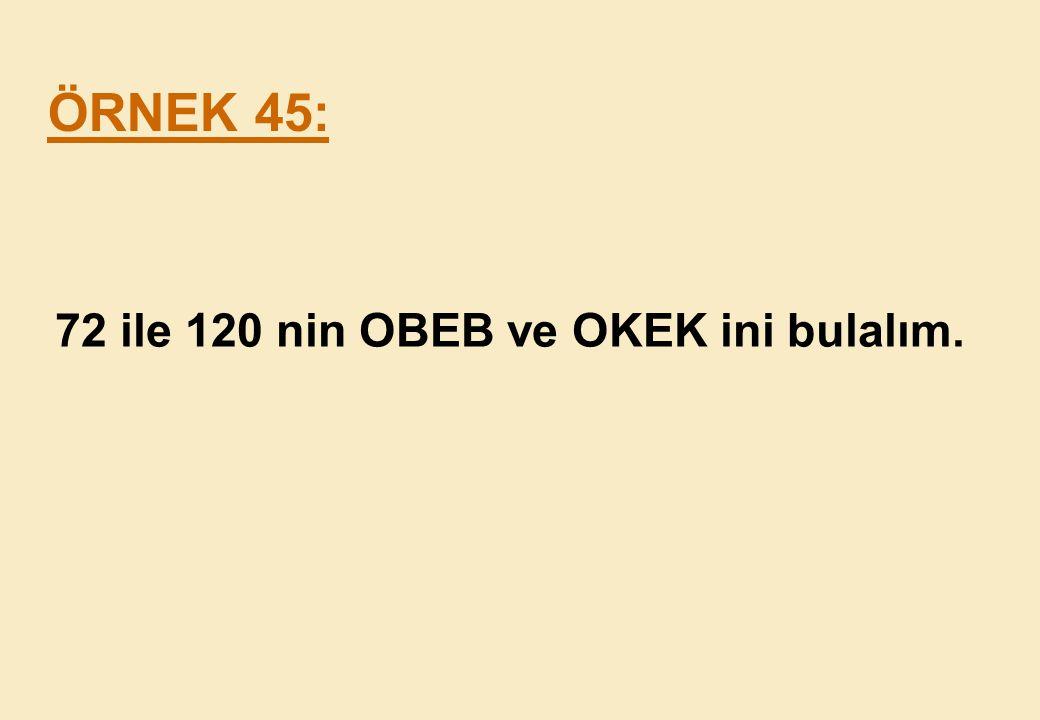 ÖRNEK 45: 72 ile 120 nin OBEB ve OKEK ini bulalım.