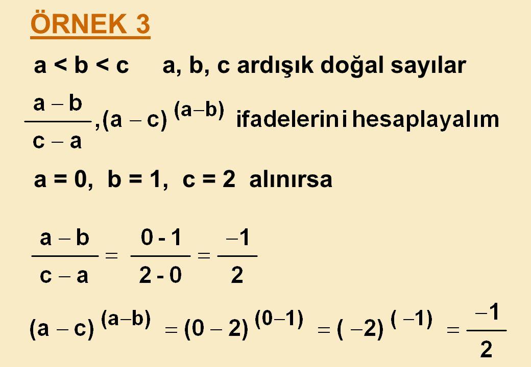 ÖRNEK 3 a < b < c a, b, c ardışık doğal sayılar