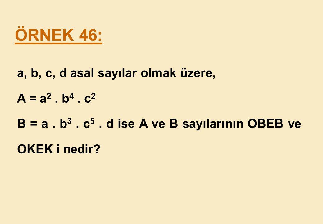 ÖRNEK 46: a, b, c, d asal sayılar olmak üzere, A = a2 . b4 . c2